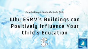 Escuela Bilingue Santa Maria del Valle: Why ESMV's Buildings can Positively Influence Your Child's Education. Header.